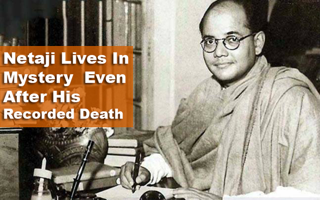 Netaji Lives In Mystery  Even After His Recorded Death