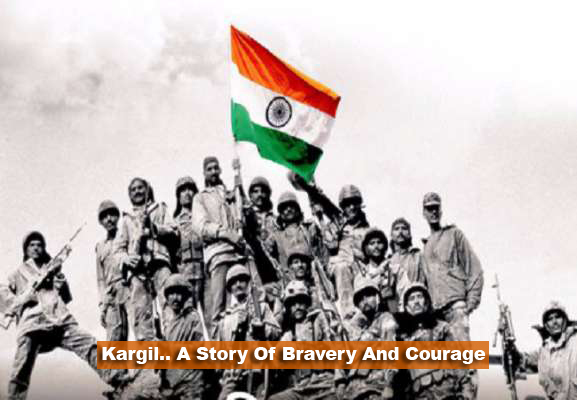 Kargil.. A Story Of Bravery And Courage