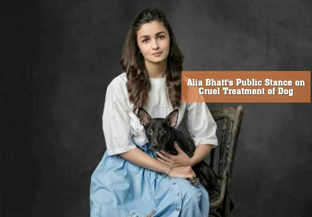 Alia Bhatt's Public Stance on Cruel Treatment of Dog