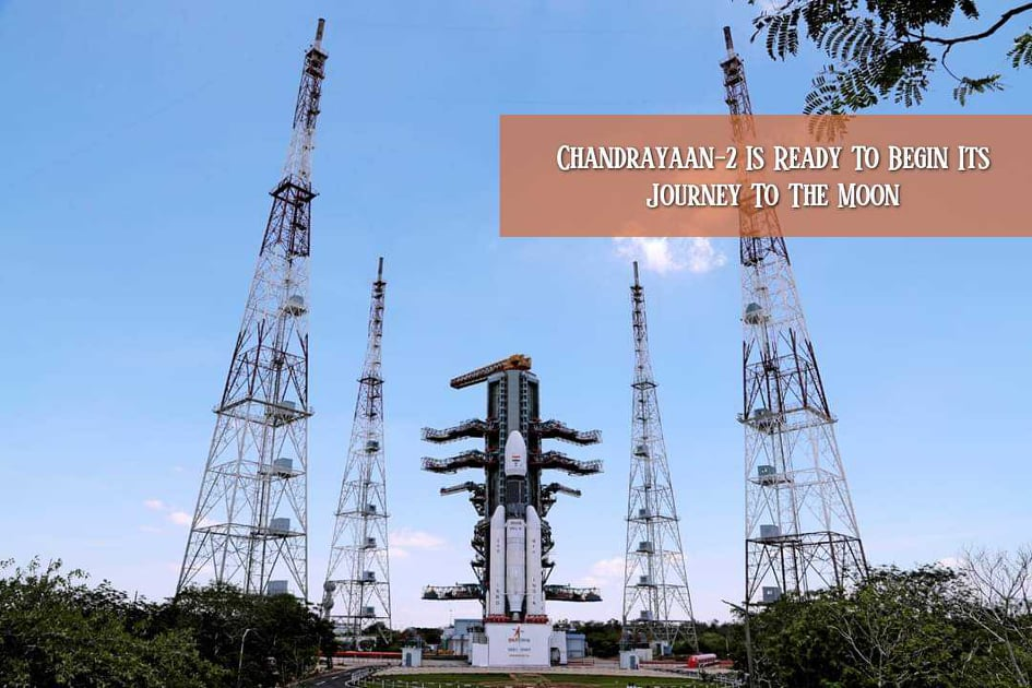 Chandrayaan-2 Is Ready To Begin Its Journey To The Moon
