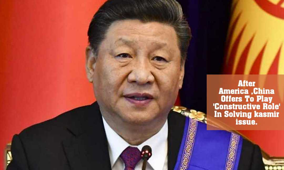 After America ,China Offers To Play 'Constructive Role' In Solving kasmir issue