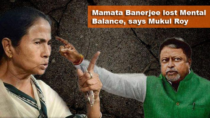 মমতা বন্দ্যোপাধ্যায় 'মানসিক ভারসাম্য' হারিয়েছেন : মুকুল রায়