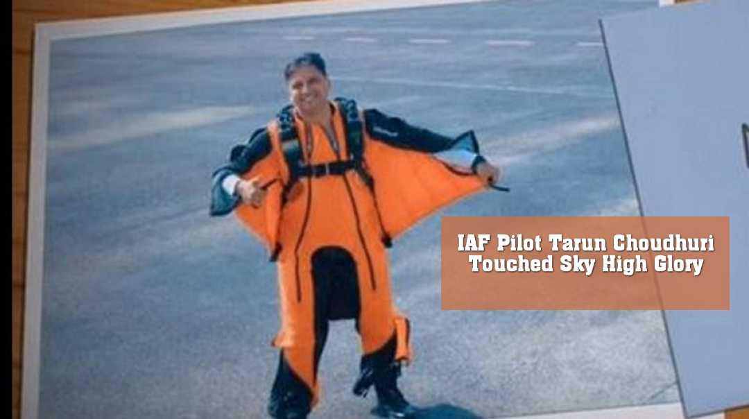 IAF Pilot Tarun Choudhuri Touched Sky High Glory