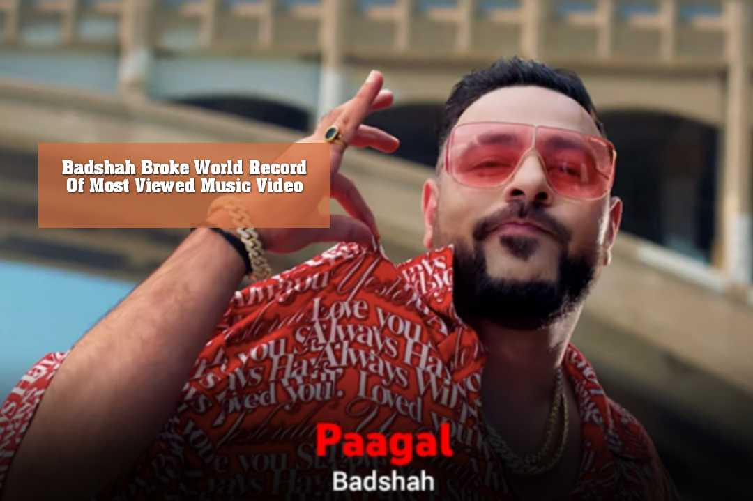 Badshah Broke World Record Of Most Viewed Music Video