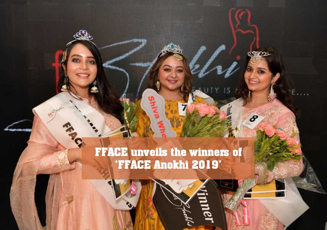 FFACE​ unveils the winners of 'FFACE Anokhi​ 2019'