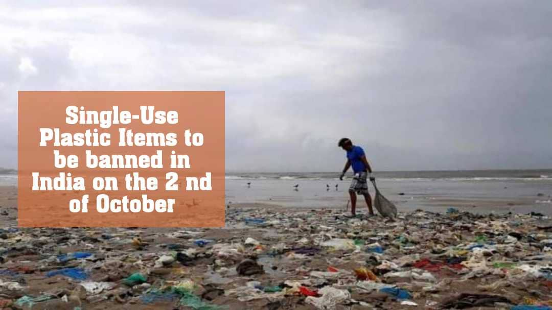 Single-Use Plastic Items to be banned in India on the 2nd of October 2019