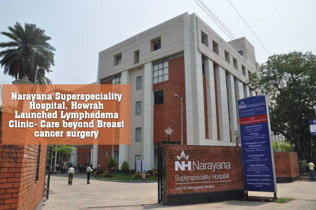 Narayana Superspeciality Hospital, Howrah Launched Lymphedema Clinic- Care beyond Breast cancer surgery