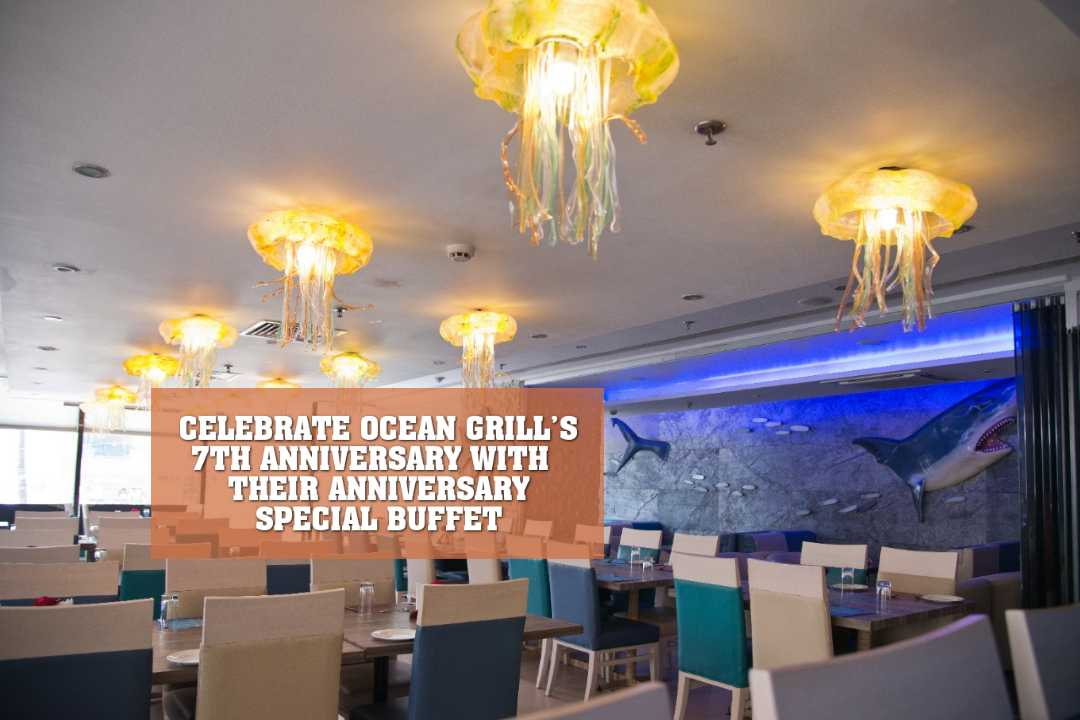 CELEBRATE OCEAN GRILL'S 7TH ANNIVERSARY WITH THEIR ANNIVERSARY SPECIAL BUFFET