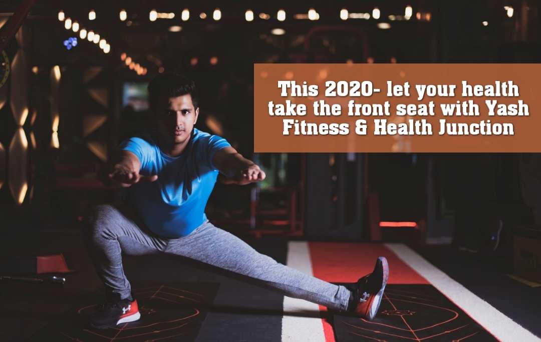 This 2020- let your health take the front seat with Yash Fitness & Health Junction
