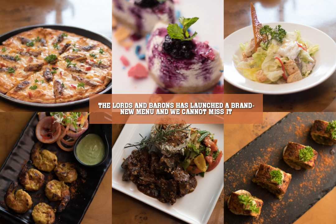 THE LORDS AND BARONS HAS LAUNCHED A BRAND- NEW MENU AND WE CANNOT MISS IT