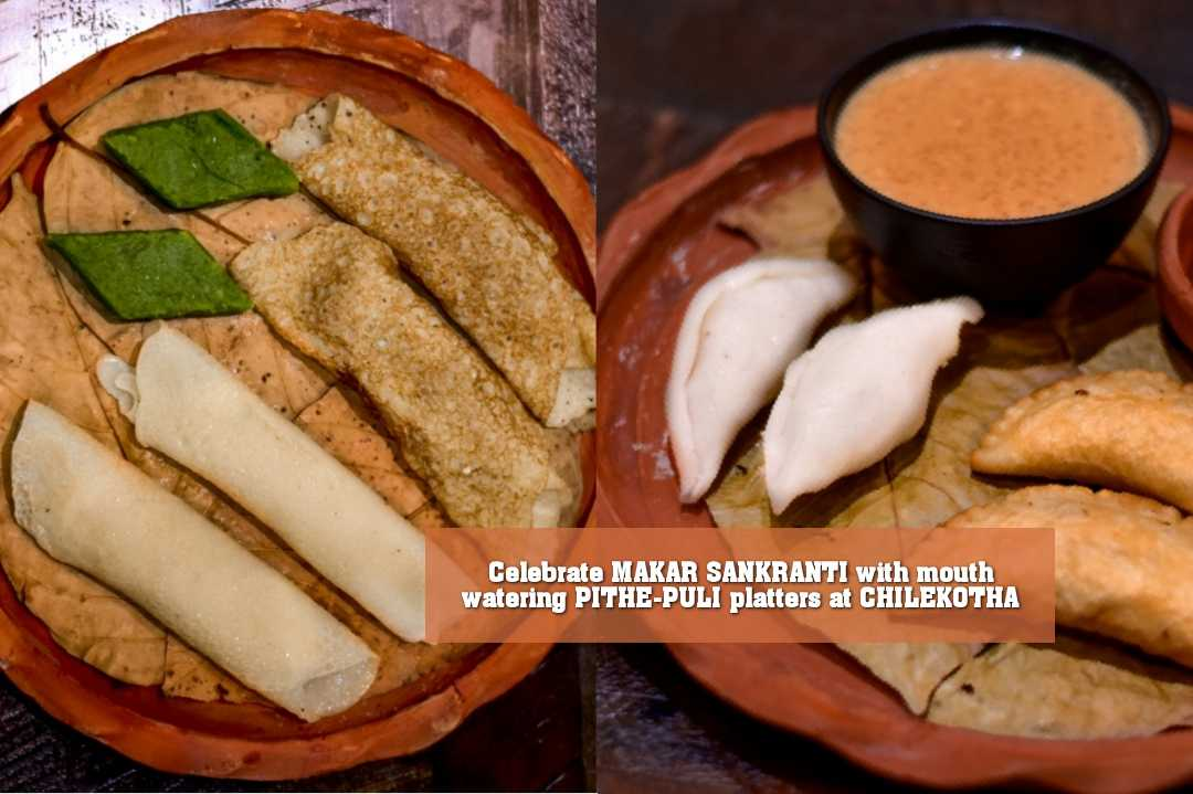 Celebrate MAKAR SANKRANTI with mouth watering PITHE-PULI platters at CHILEKOTHA