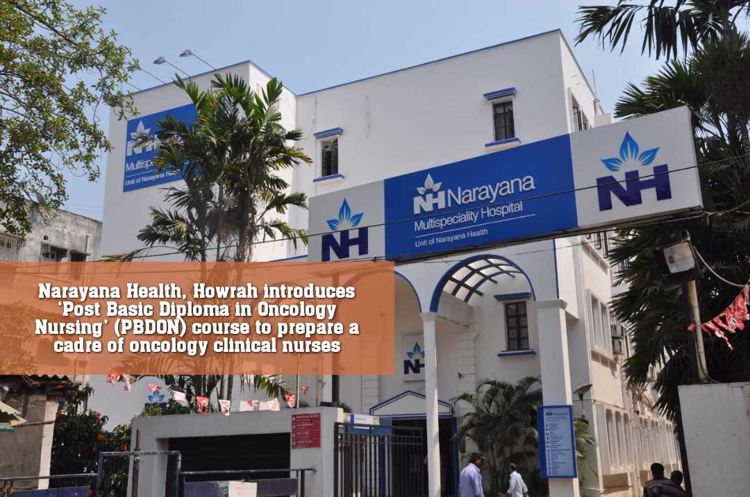 Narayana Health, Howrah introduces 'Post Basic Diploma in Oncology Nursing' (PBDON) course to prepare a cadre of oncology clinical nurses