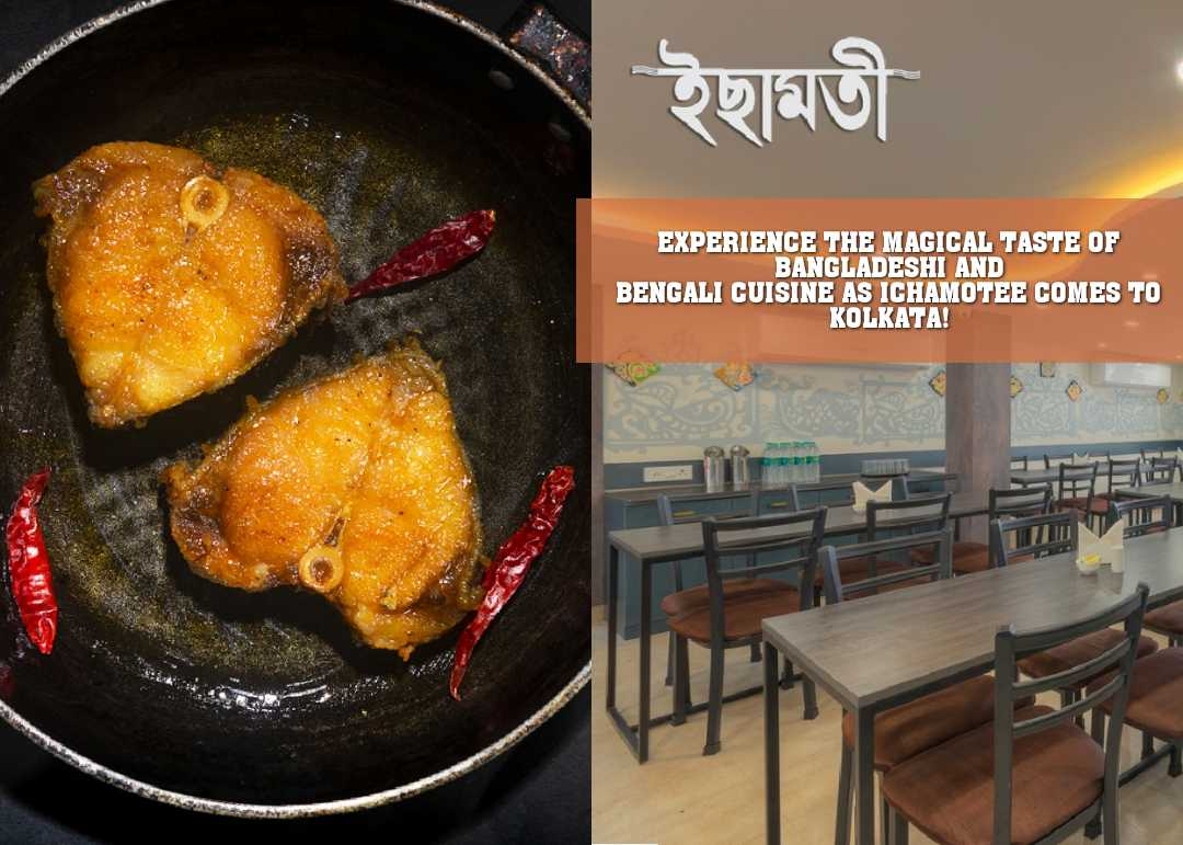 EXPERIENCE THE MAGICAL TASTE OF BANGLADESHI AND BENGALI CUISINE AS ICHAMOTEE COMES TO KOLKATA!