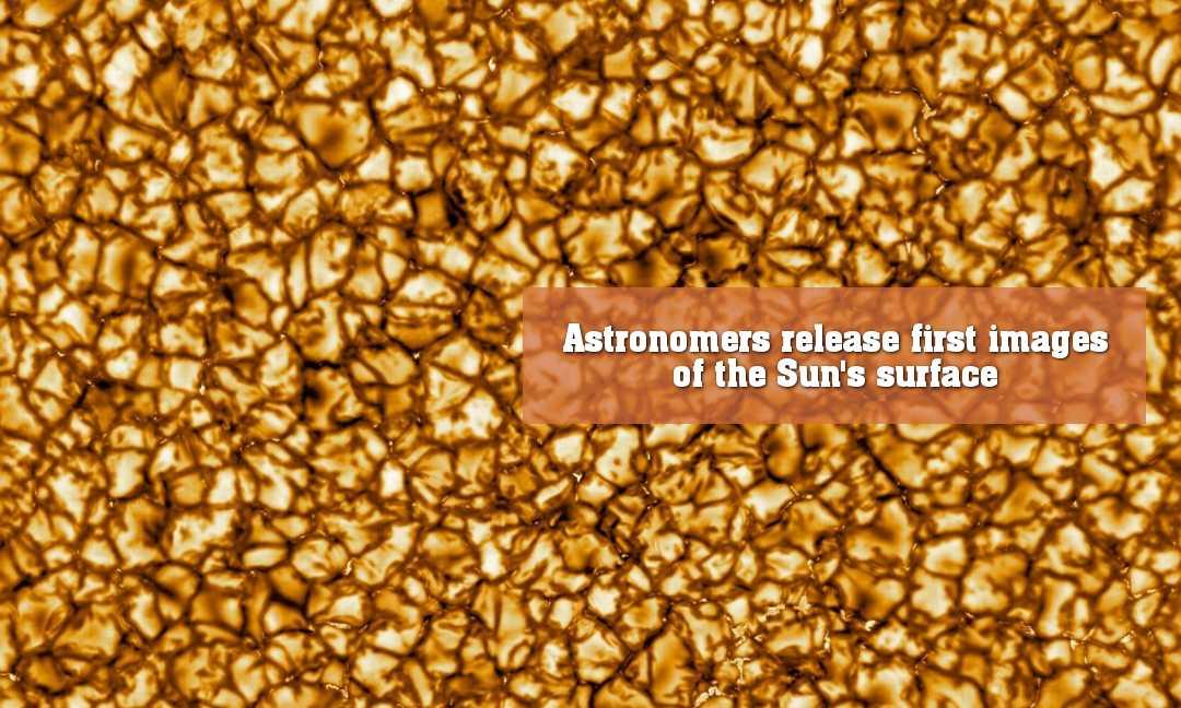 সূর্যের পৃষ্ঠের প্রথম হাই রেজোলিউশন চিত্র প্রকাশ করলো জ্যোতির্বিজ্ঞানীরা