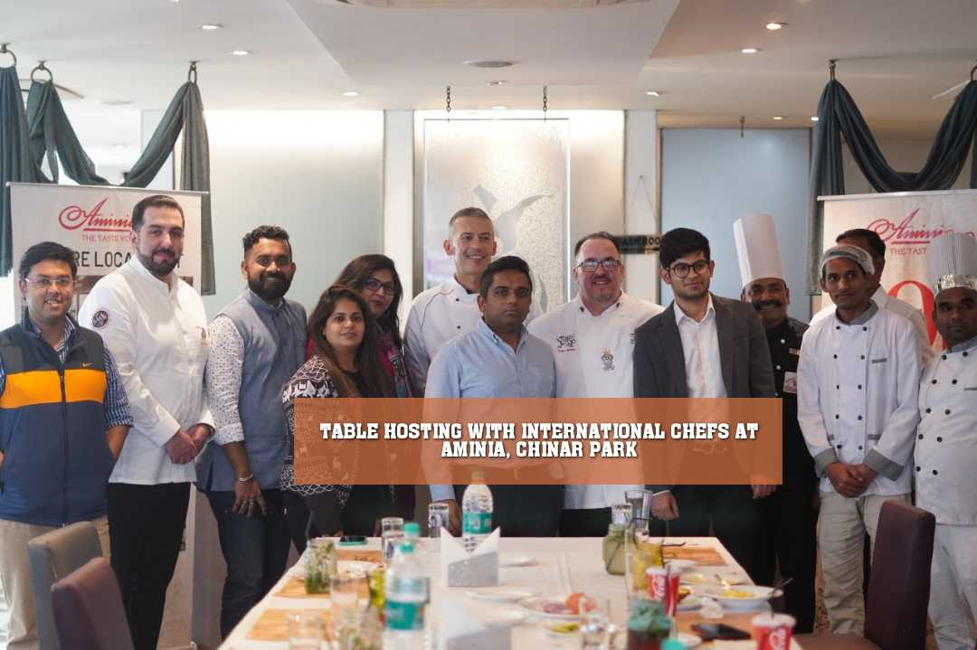 TABLE HOSTING WITH INTERNATIONAL CHEFS AT AMINIA, CHINAR PARK