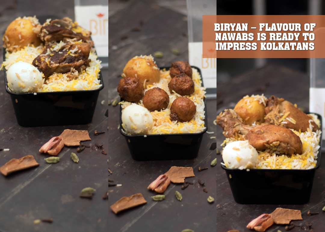 BIRYAN – FLAVOUR OF NAWABS IS READY TO IMPRESS KOLKATANS