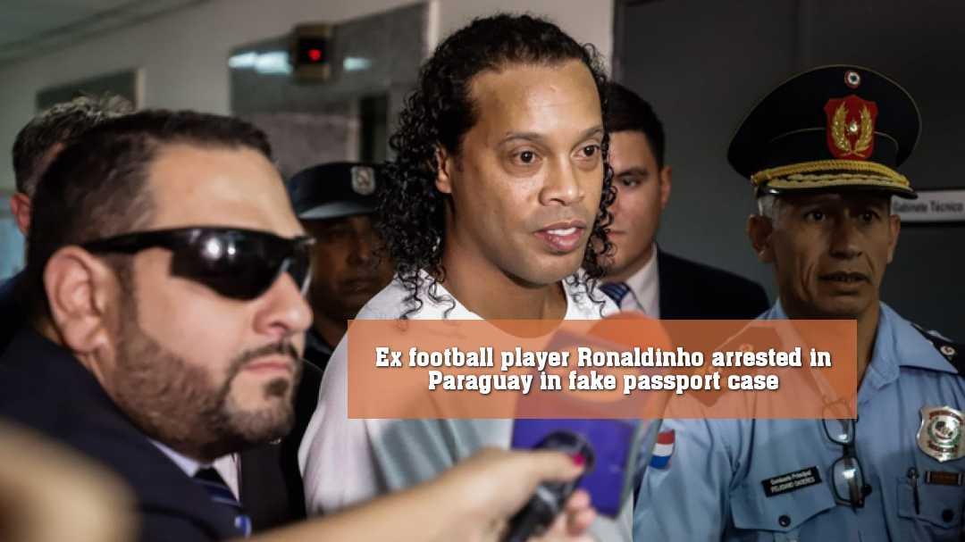 জাল পাসপোর্ট নিয়ে প্যারাগুয়েতে গ্রেপ্তার ব্রাজিলিয়ান ফুটবল তারকা
